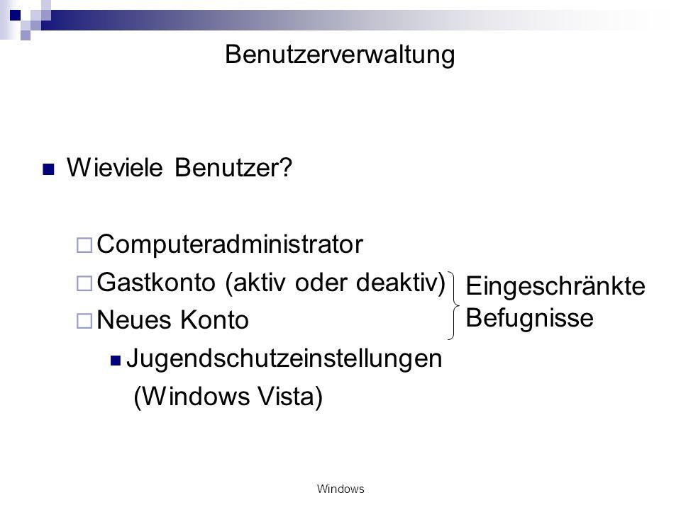 Windows Benutzerverwaltung Wieviele Benutzer? Computeradministrator Gastkonto (aktiv oder deaktiv) Neues Konto Jugendschutzeinstellungen (Windows Vist