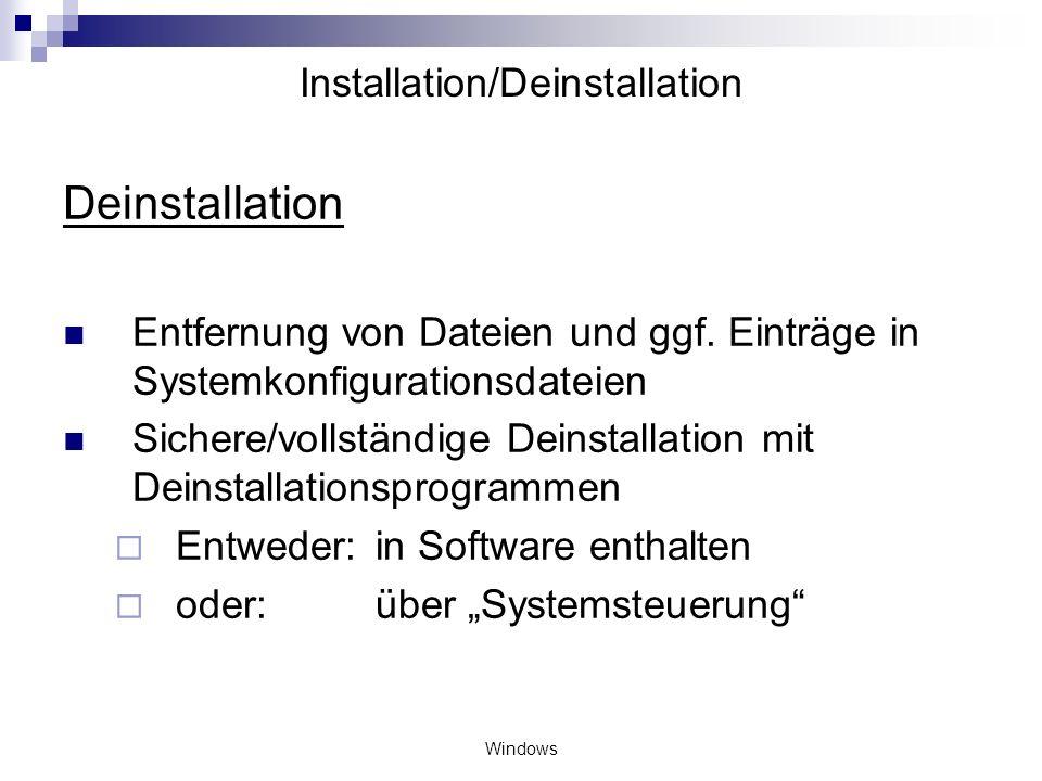 Windows Installation/Deinstallation Deinstallation Entfernung von Dateien und ggf. Einträge in Systemkonfigurationsdateien Sichere/vollständige Deinst