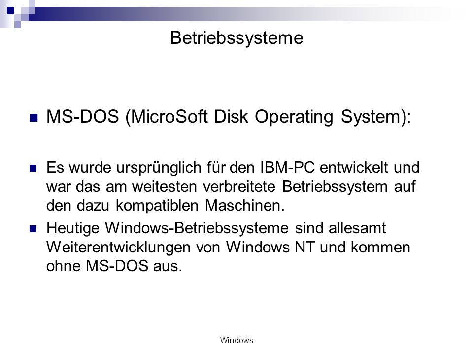 Windows Betriebssysteme MS-DOS (MicroSoft Disk Operating System): Es wurde ursprünglich für den IBM-PC entwickelt und war das am weitesten verbreitete