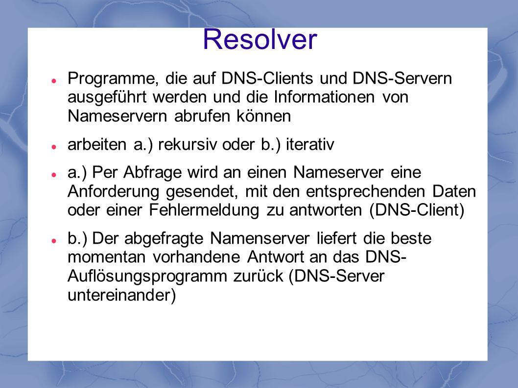 Resolver Programme, die auf DNS-Clients und DNS-Servern ausgeführt werden und die Informationen von Nameservern abrufen können arbeiten a.) rekursiv o