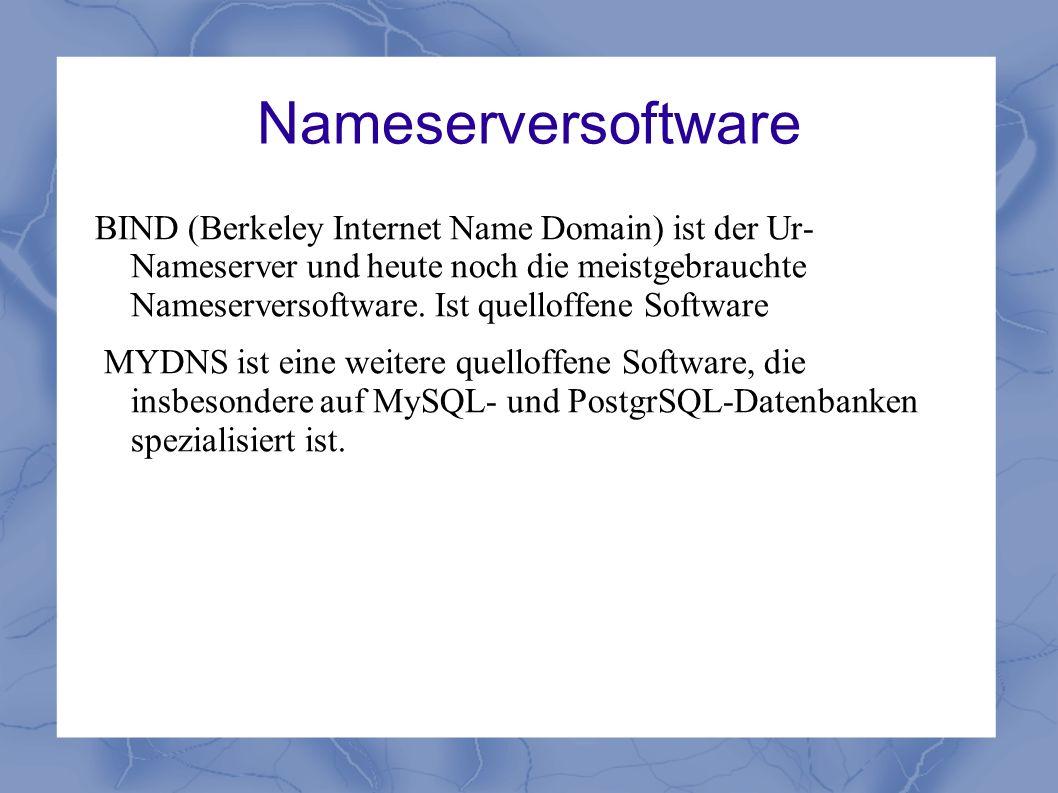 Nameserversoftware BIND (Berkeley Internet Name Domain) ist der Ur- Nameserver und heute noch die meistgebrauchte Nameserversoftware. Ist quelloffene