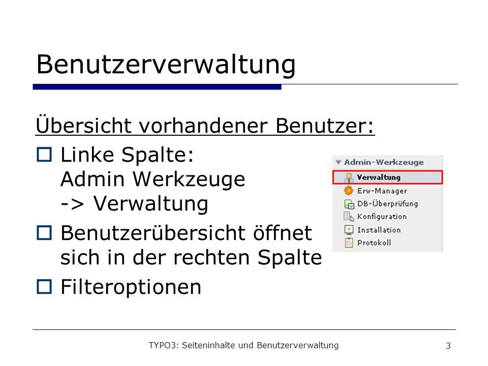 TYPO3: Seiteninhalte und Benutzerverwaltung 4 Optionen bei vorhandenen Benutzern: Informationen Bearbeiten Deaktivieren Löschen Switch user (change-to mode) Switch user (switch-back mode) Benutzerverwaltung