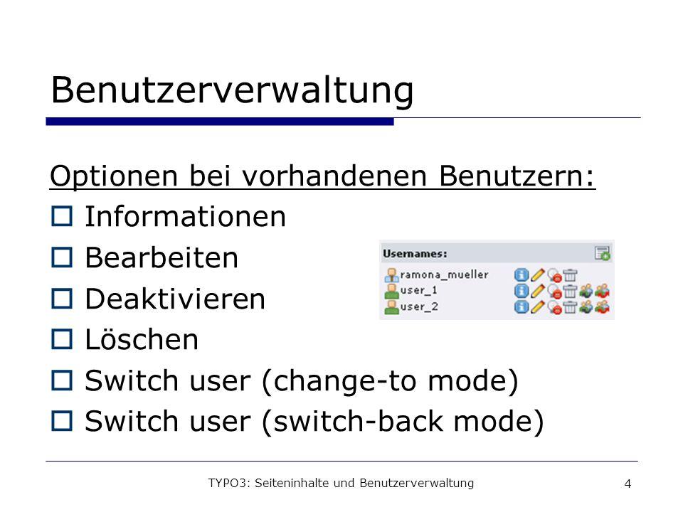 TYPO3: Seiteninhalte und Benutzerverwaltung 5 Anlegen von Benutzern...durch Plus-Symbol über existierenden Benutzern Die wichtigsten Optionen: Allgemein: Benutzername, Passwort, Gruppen Zugriffsrechte: Admin-Rechte, Module Freigaben und Arbeitsumgebungen: Datenbank- und Verzeichnisfreigaben, Arbeitsumgebungs- berechtigungen Zugriff: Start- und Enddatum