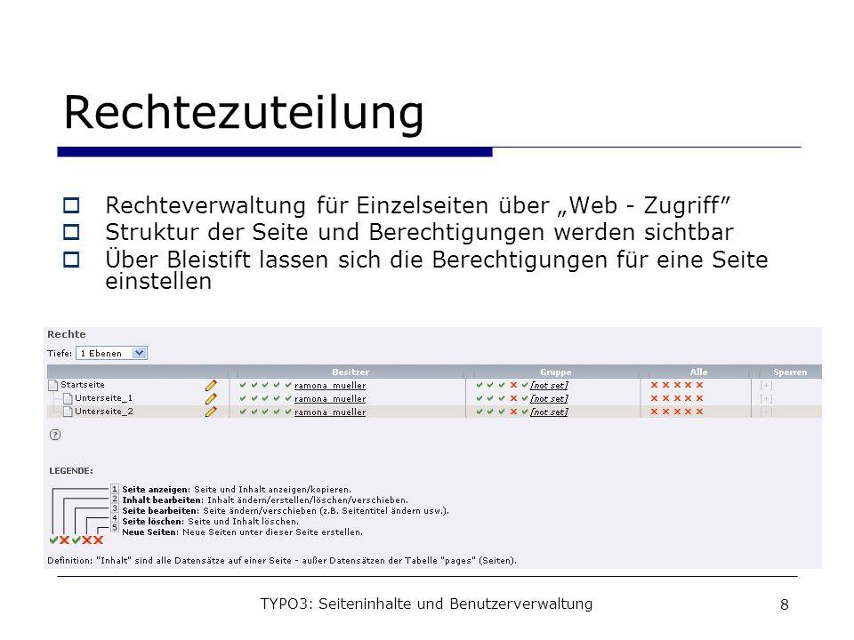 TYPO3: Seiteninhalte und Benutzerverwaltung 8 Rechtezuteilung Rechteverwaltung für Einzelseiten über Web - Zugriff Struktur der Seite und Berechtigung