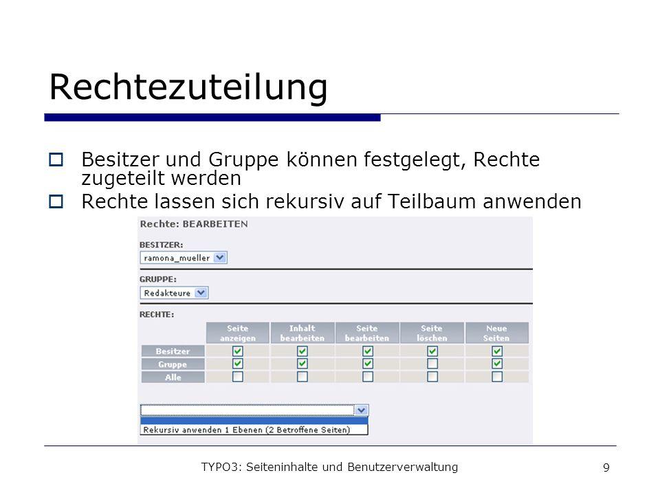 TYPO3: Seiteninhalte und Benutzerverwaltung 10 Rechtezuteilung Um zu prüfen, ob Backendbereich des Benutzers wie vorgesehen funktioniert, über Switch user in dessen Account wechseln