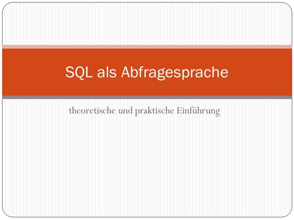 theoretische und praktische Einführung SQL als Abfragesprache