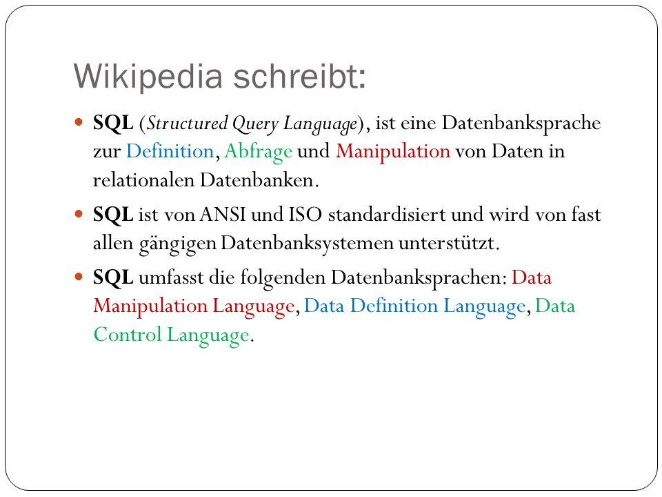 Wikipedia schreibt: SQL (Structured Query Language), ist eine Datenbanksprache zur Definition, Abfrage und Manipulation von Daten in relationalen Date