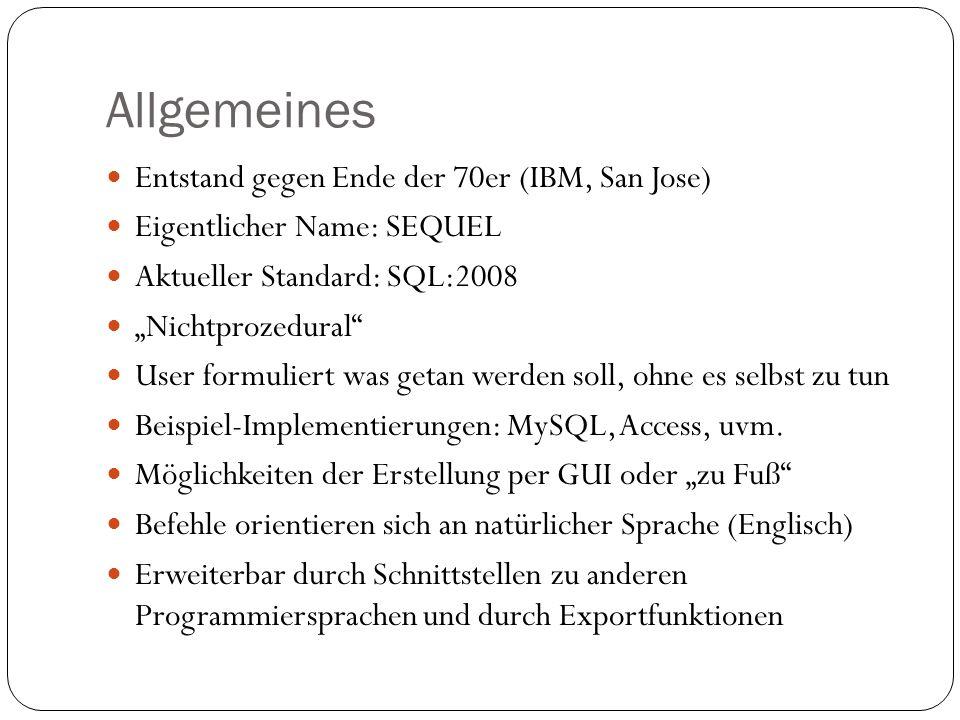 Allgemeines Entstand gegen Ende der 70er (IBM, San Jose) Eigentlicher Name: SEQUEL Aktueller Standard: SQL:2008 Nichtprozedural User formuliert was ge