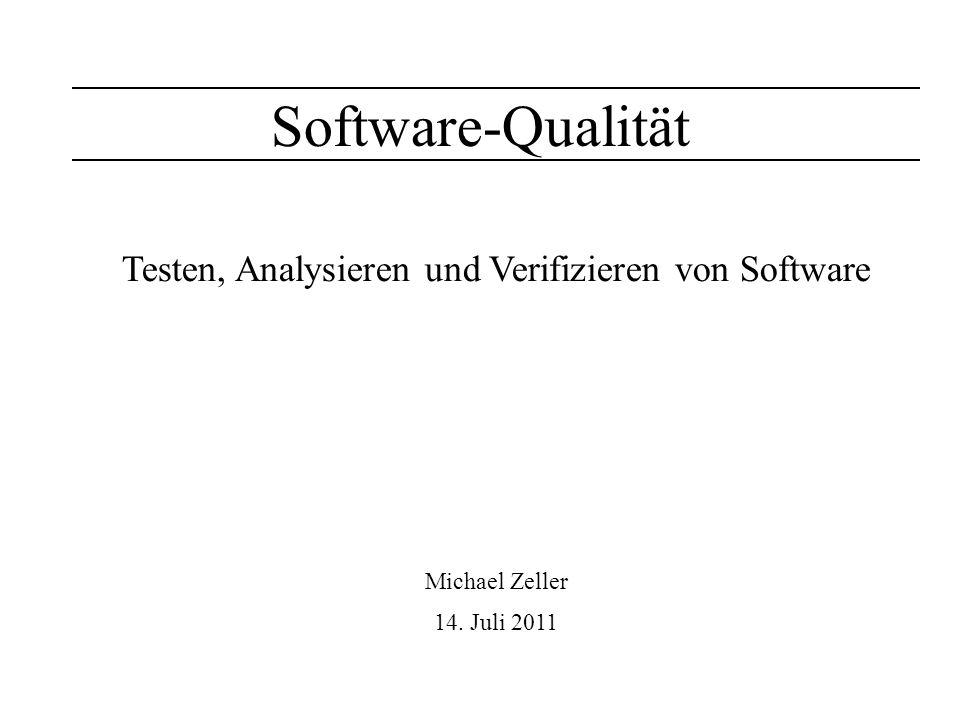 Software-Qualität Testen, Analysieren und Verifizieren von Software Michael Zeller 14. Juli 2011