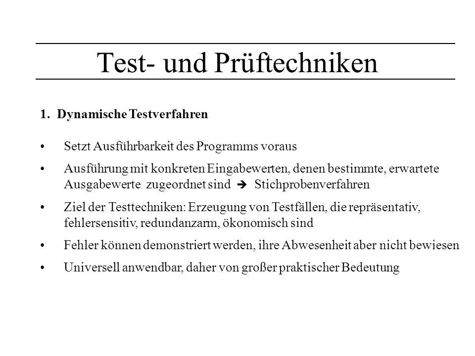 Test- und Prüftechniken 1. Dynamische Testverfahren Setzt Ausführbarkeit des Programms voraus Ausführung mit konkreten Eingabewerten, denen bestimmte,
