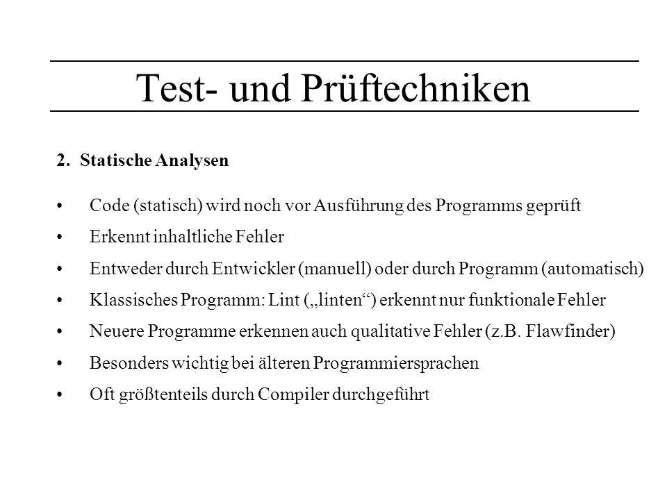 Test- und Prüftechniken 2. Statische Analysen Code (statisch) wird noch vor Ausführung des Programms geprüft Erkennt inhaltliche Fehler Entweder durch