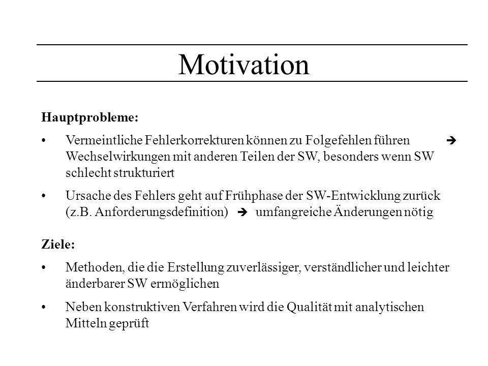 Motivation Hauptprobleme: Vermeintliche Fehlerkorrekturen können zu Folgefehlen führen Wechselwirkungen mit anderen Teilen der SW, besonders wenn SW s
