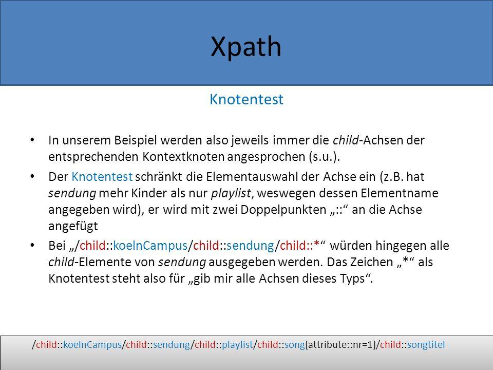 Xpath Knotentest In unserem Beispiel werden also jeweils immer die child-Achsen der entsprechenden Kontextknoten angesprochen (s.u.).