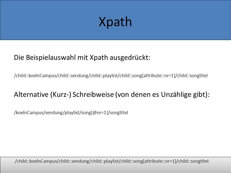 Xpath Xpath durchläuft die XML-Datei entlang ihrer Baumstruktur Es gibt 7 Knotentypen (haben wir z.T.