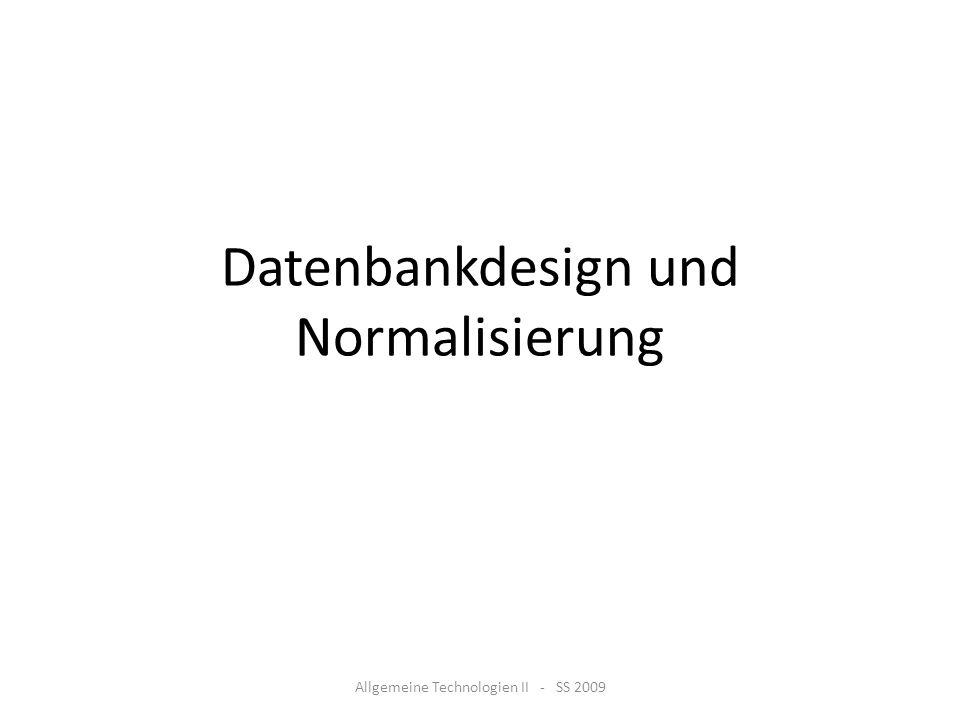 Datenbankdesign und Normalisierung Allgemeine Technologien II - SS 2009