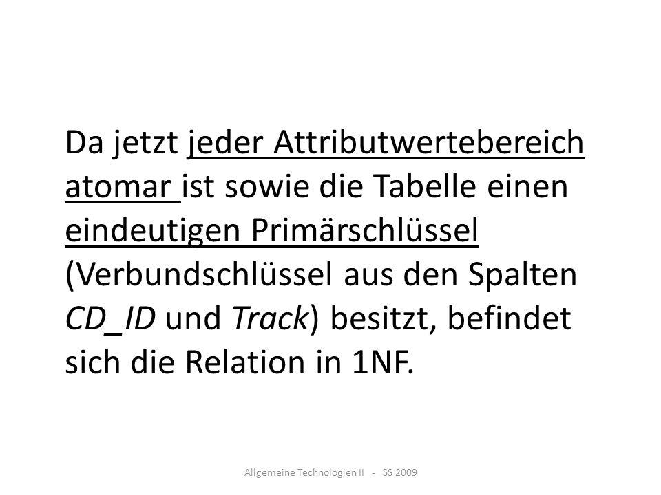 Da jetzt jeder Attributwertebereich atomar ist sowie die Tabelle einen eindeutigen Primärschlüssel (Verbundschlüssel aus den Spalten CD_ID und Track)