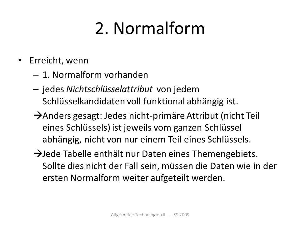 2. Normalform Erreicht, wenn – 1. Normalform vorhanden – jedes Nichtschlüsselattribut von jedem Schlüsselkandidaten voll funktional abhängig ist. Ande