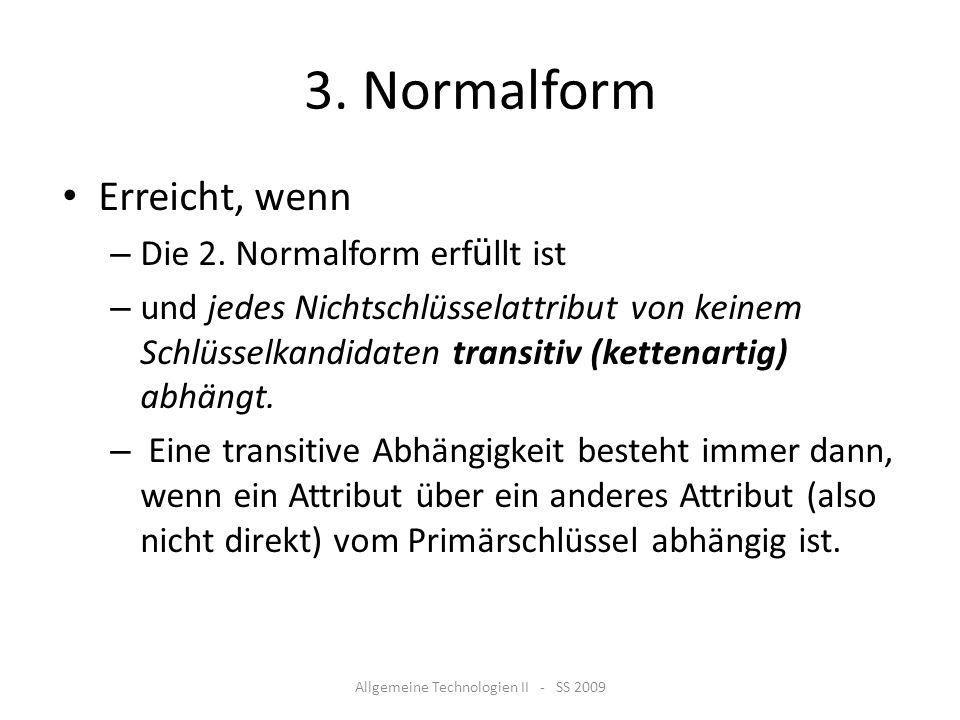 3. Normalform Erreicht, wenn – Die 2. Normalform erf ü llt ist – und jedes Nichtschlüsselattribut von keinem Schlüsselkandidaten transitiv (kettenarti