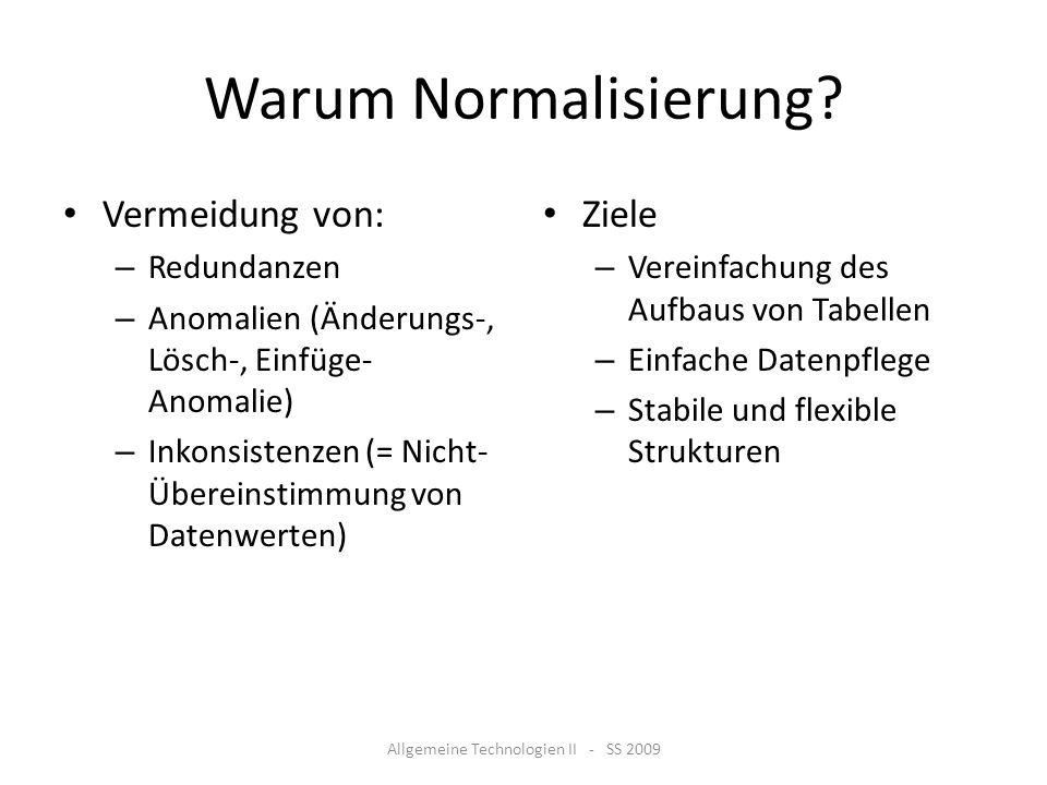 Warum Normalisierung? Vermeidung von: – Redundanzen – Anomalien (Änderungs-, Lösch-, Einfüge- Anomalie) – Inkonsistenzen (= Nicht- Übereinstimmung von