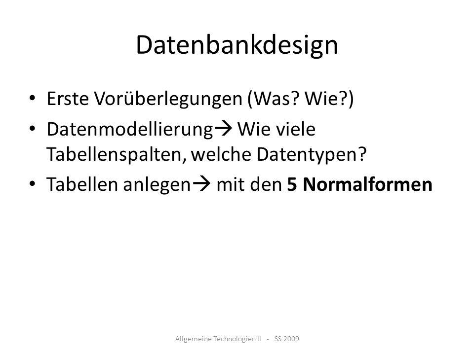Datenbankdesign Erste Vorüberlegungen (Was? Wie?) Datenmodellierung Wie viele Tabellenspalten, welche Datentypen? Tabellen anlegen mit den 5 Normalfor