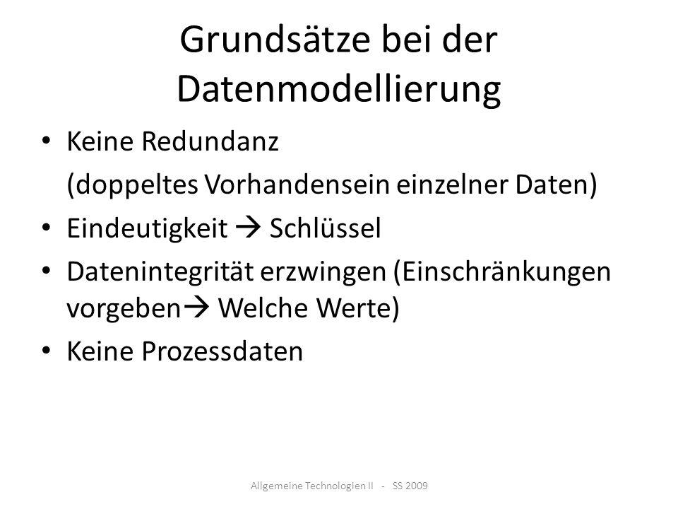 Grundsätze bei der Datenmodellierung Keine Redundanz (doppeltes Vorhandensein einzelner Daten) Eindeutigkeit Schlüssel Datenintegrität erzwingen (Eins