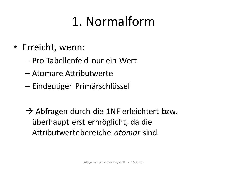 1. Normalform Erreicht, wenn: – Pro Tabellenfeld nur ein Wert – Atomare Attributwerte – Eindeutiger Primärschlüssel Abfragen durch die 1NF erleichtert