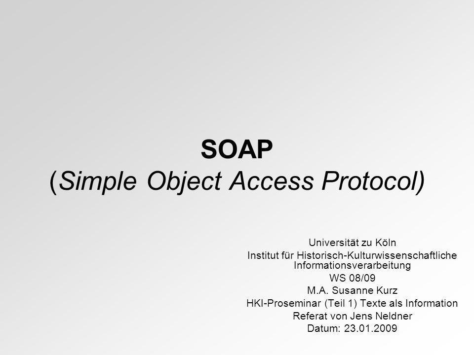 SOAP (Simple Object Access Protocol) Universität zu Köln Institut für Historisch-Kulturwissenschaftliche Informationsverarbeitung WS 08/09 M.A. Susann