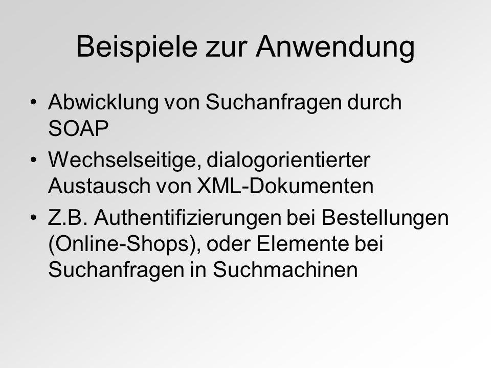 Beispiele zur Anwendung Abwicklung von Suchanfragen durch SOAP Wechselseitige, dialogorientierter Austausch von XML-Dokumenten Z.B. Authentifizierunge