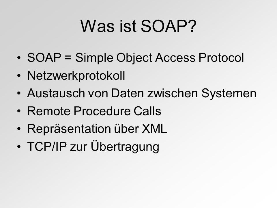 Was ist SOAP? SOAP = Simple Object Access Protocol Netzwerkprotokoll Austausch von Daten zwischen Systemen Remote Procedure Calls Repräsentation über