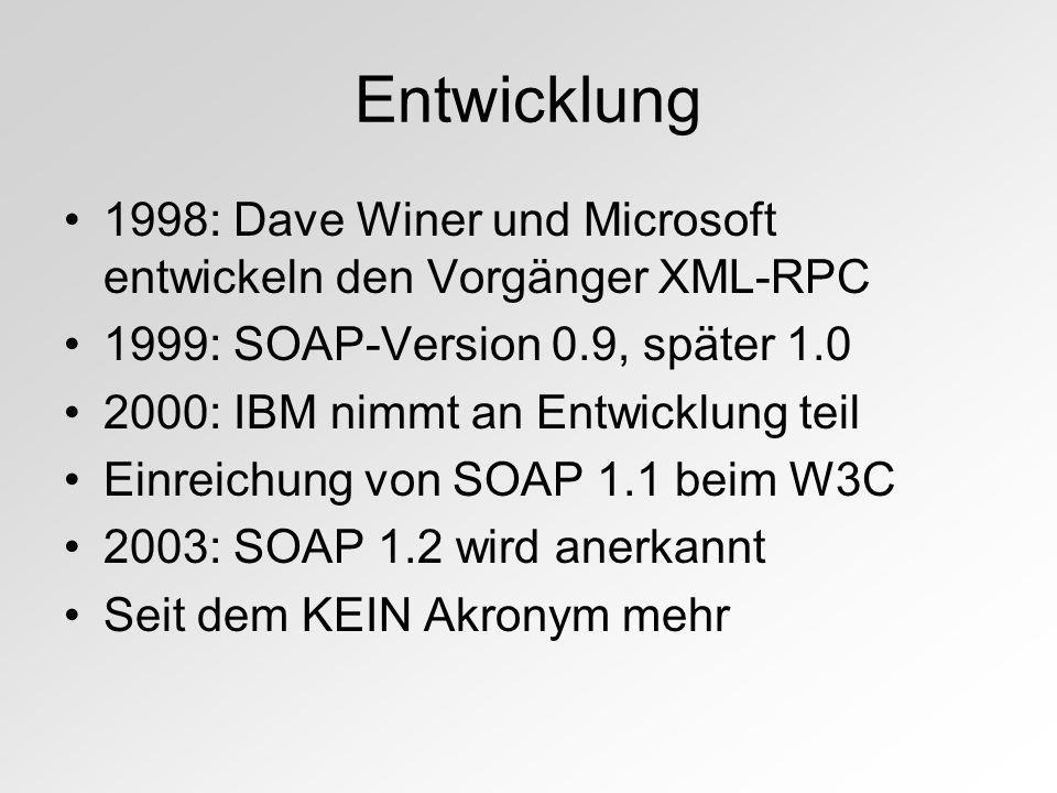 Entwicklung 1998: Dave Winer und Microsoft entwickeln den Vorgänger XML-RPC 1999: SOAP-Version 0.9, später 1.0 2000: IBM nimmt an Entwicklung teil Ein