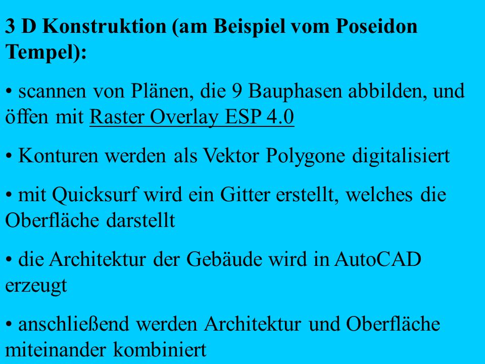 3 D Konstruktion (am Beispiel vom Poseidon Tempel): scannen von Plänen, die 9 Bauphasen abbilden, und öffen mit Raster Overlay ESP 4.0 Konturen werden