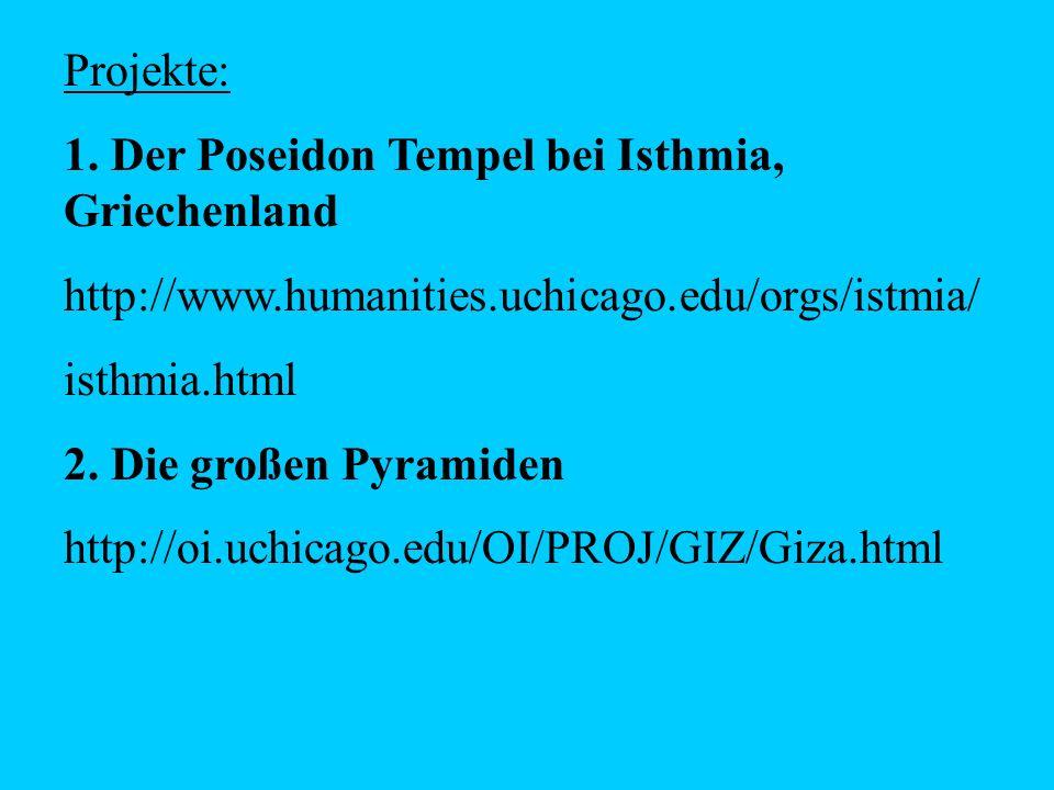 Projekte: 1. Der Poseidon Tempel bei Isthmia, Griechenland http://www.humanities.uchicago.edu/orgs/istmia/ isthmia.html 2. Die großen Pyramiden http:/