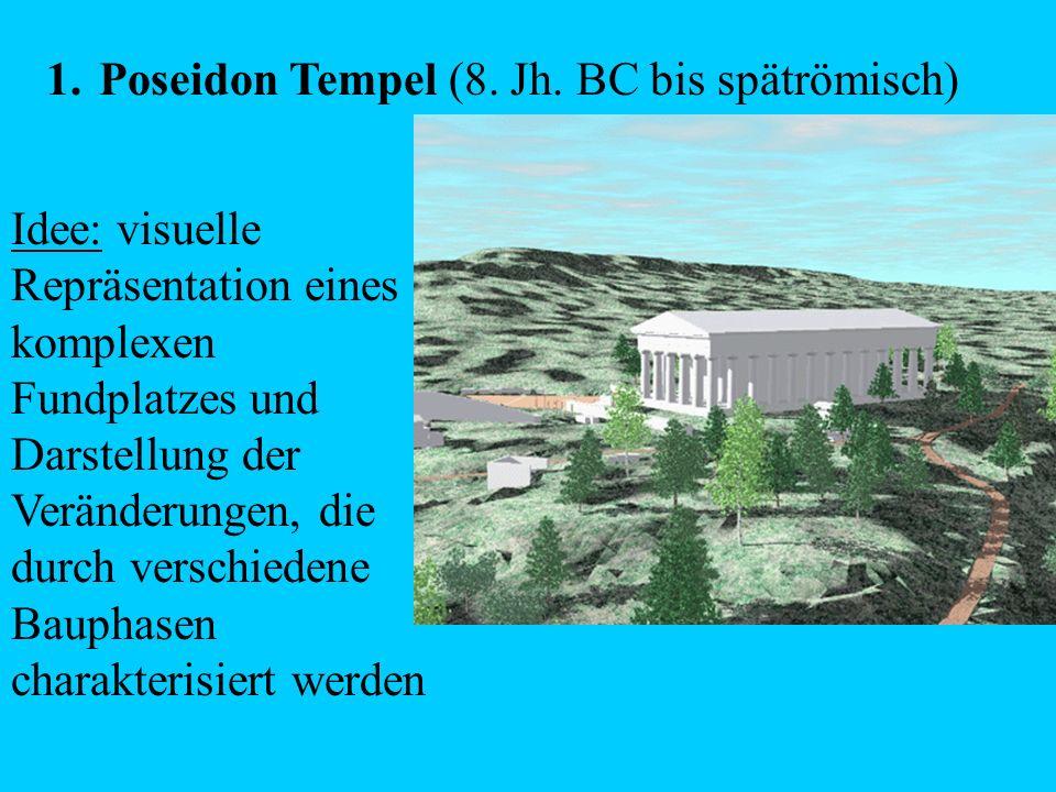 1.Poseidon Tempel (8. Jh. BC bis spätrömisch) Idee: visuelle Repräsentation eines komplexen Fundplatzes und Darstellung der Veränderungen, die durch v