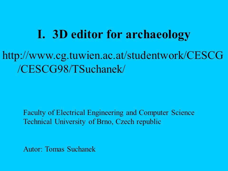 Ziel: es soll ein Werkzeug bereit gestellt werden, mit dem Archäologen leicht selbst ein 3D Modell erzeugen können Name des Editors: ArcheoBuilder Vorraussetzung: es existieren digitale Pläne von archäologischen Fundplätzen Aufgabe: Wahl einer geeigneten Benutzeroberfläche was muss der Editor können?