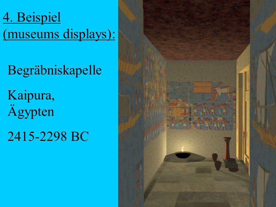 4. Beispiel (museums displays): Begräbniskapelle Kaipura, Ägypten 2415-2298 BC