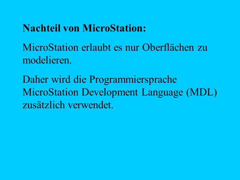 Nachteil von MicroStation: MicroStation erlaubt es nur Oberflächen zu modelieren. Daher wird die Programmiersprache MicroStation Development Language