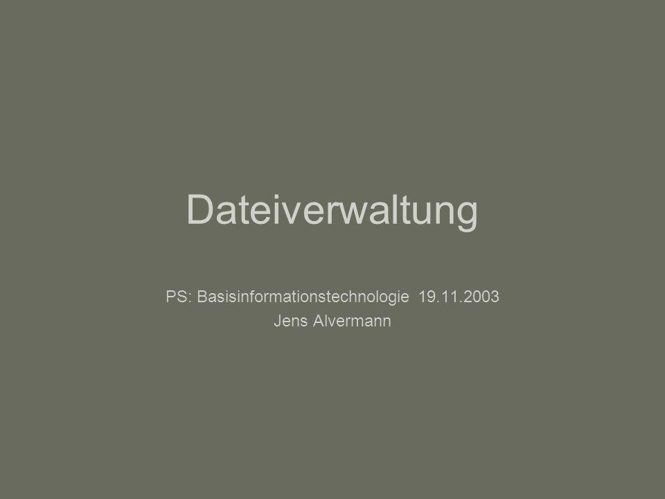 Dateiverwaltung PS: Basisinformationstechnologie 19.11.2003 Jens Alvermann