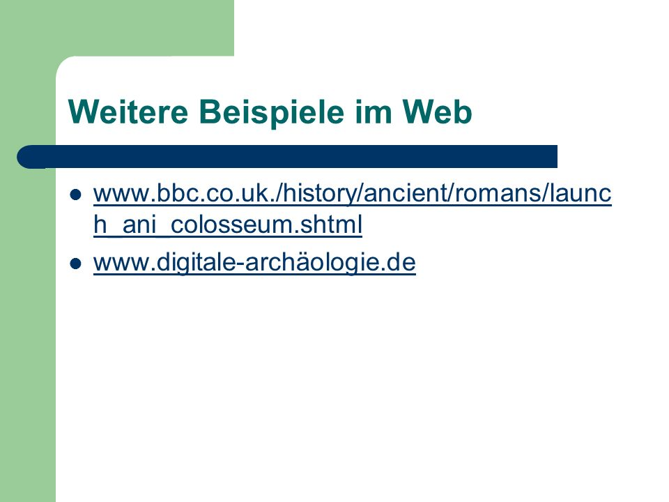 Weitere Beispiele im Web www.bbc.co.uk./history/ancient/romans/launc h_ani_colosseum.shtml www.bbc.co.uk./history/ancient/romans/launc h_ani_colosseum