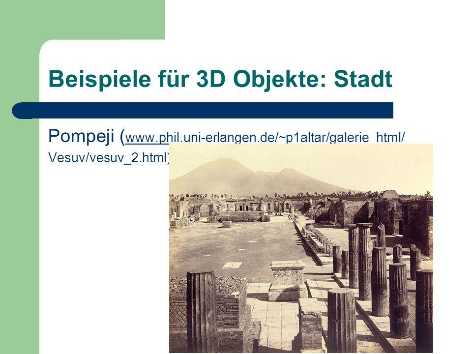 Beispiele für 3D Objekte: Stadt Pompeji ( www.phil.uni-erlangen.de/~p1altar/galerie_html/ www.phil.uni-erlangen.de/~p1altar/galerie_html/ Vesuv/vesuv_