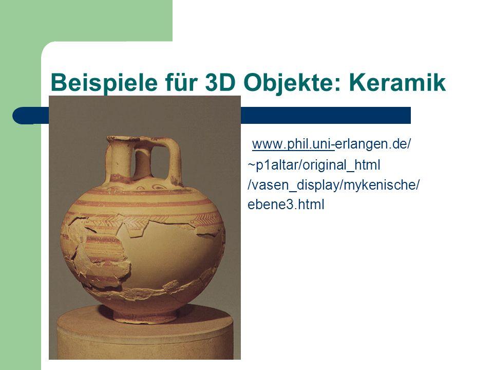 Beispiele für 3D Objekte: Keramik www.phil.uni-erlangen.de/ www.phil.uni- ~p1altar/original_html /vasen_display/mykenische/ ebene3.html