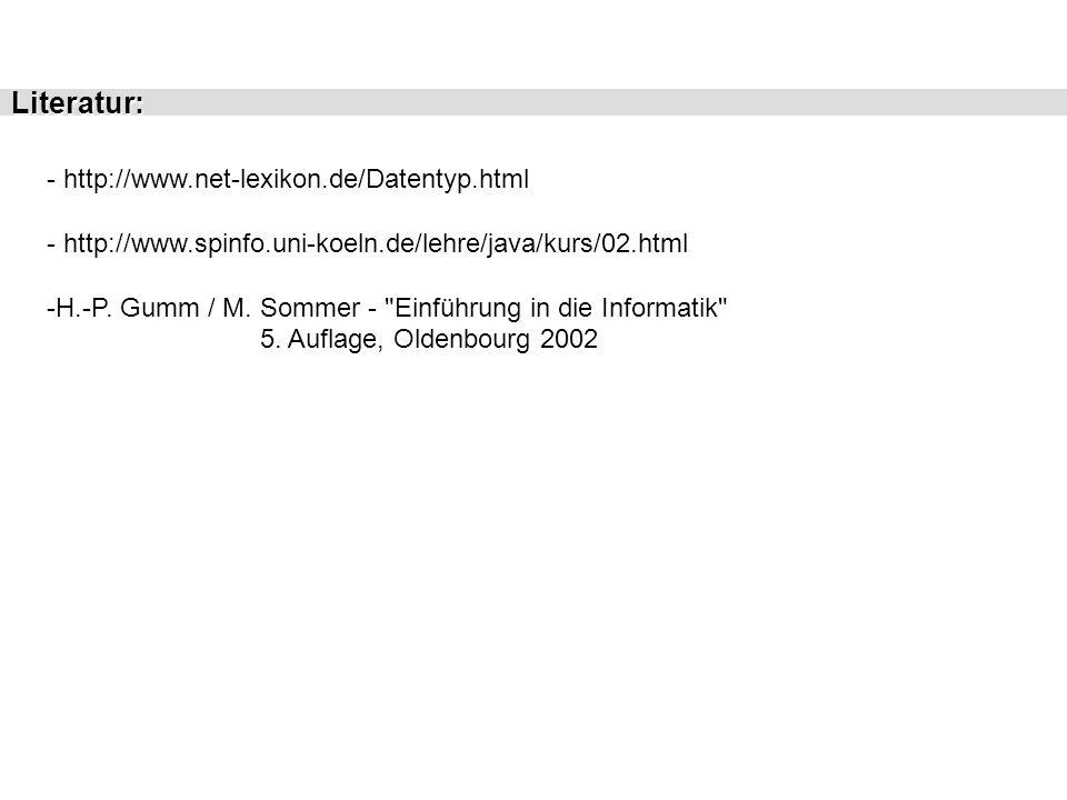 Literatur: - http://www.net-lexikon.de/Datentyp.html - http://www.spinfo.uni-koeln.de/lehre/java/kurs/02.html -H.-P. Gumm / M. Sommer -