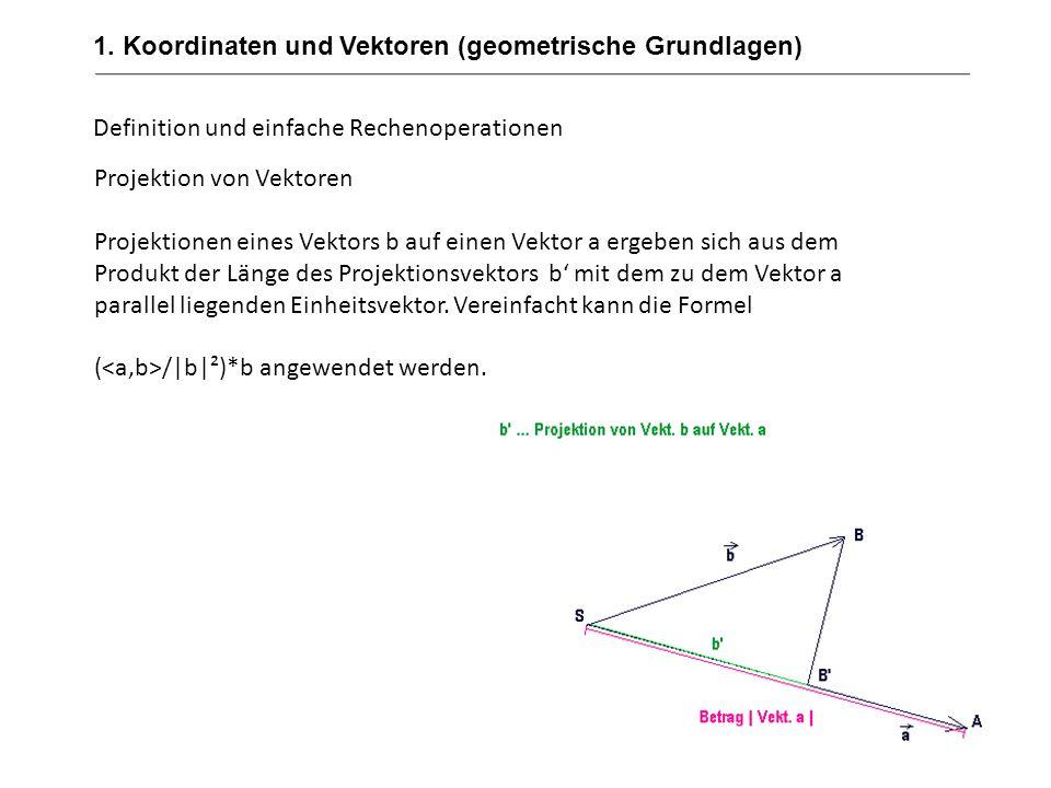 1. Koordinaten und Vektoren (geometrische Grundlagen) Projektion von Vektoren Projektionen eines Vektors b auf einen Vektor a ergeben sich aus dem Pro