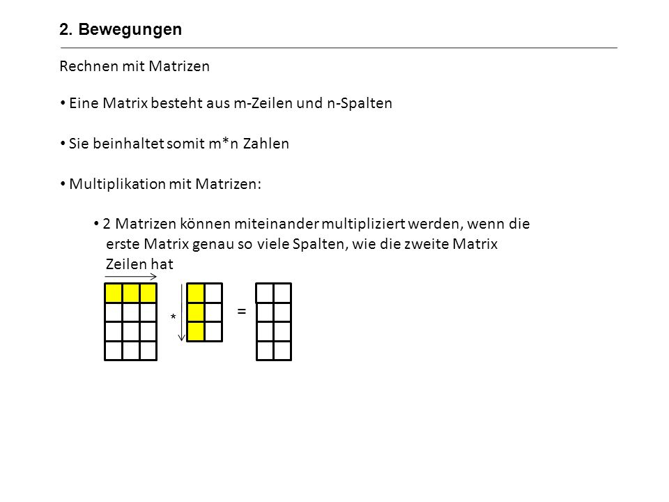 Rechnen mit Matrizen Eine Matrix besteht aus m-Zeilen und n-Spalten Sie beinhaltet somit m*n Zahlen Multiplikation mit Matrizen: 2 Matrizen können mit