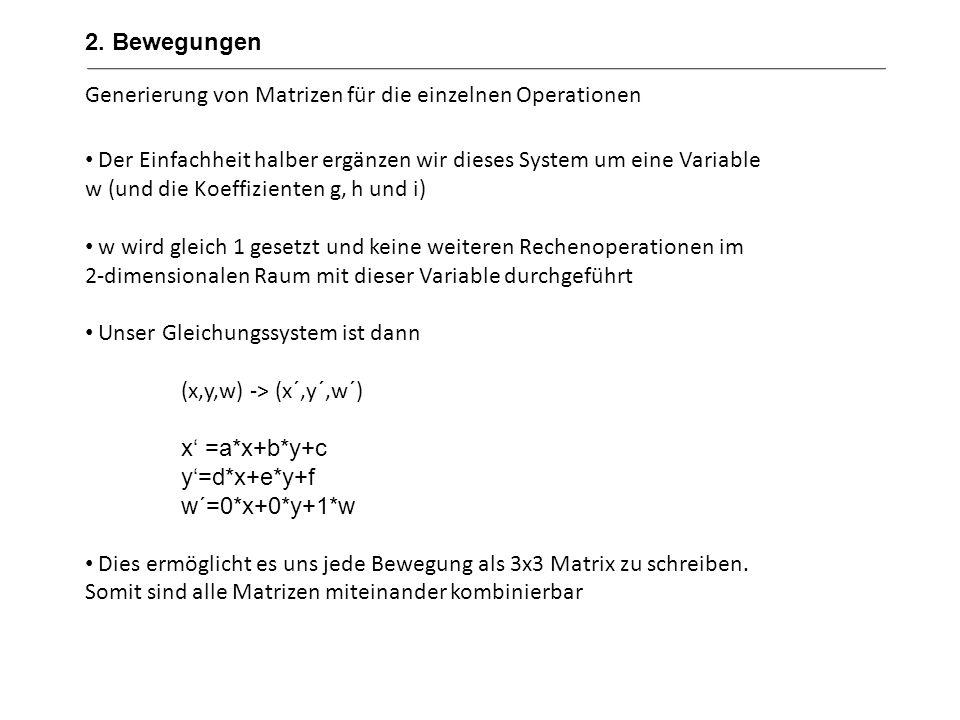 Generierung von Matrizen für die einzelnen Operationen Aus dem Gleichungssystem (wie oben bereits eingeführt) (x,y,w) -> (x´,y´,w´) x =a*x+b*y+c y=d*x+e*y+f w´=0*x+0*y+1*w ergibt sich die Matrix ad0be0cf1ad0be0cf1 2.