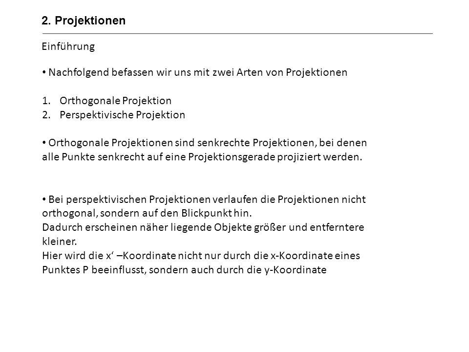 Einführung Nachfolgend befassen wir uns mit zwei Arten von Projektionen 1.Orthogonale Projektion 2.Perspektivische Projektion Orthogonale Projektionen
