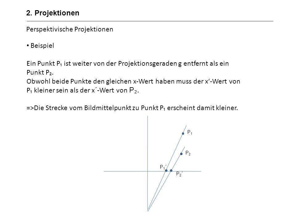 Perspektivische Projektionen 2. Projektionen Beispiel Ein Punkt P ist weiter von der Projektionsgeraden g entfernt als ein Punkt P. Obwohl beide Punkt