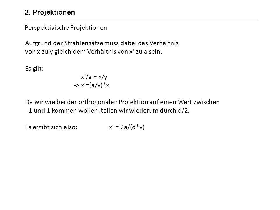 Perspektivische Projektionen Aufgrund der Strahlensätze muss dabei das Verhältnis von x zu y gleich dem Verhältnis von x zu a sein. Es gilt: x/a = x/y