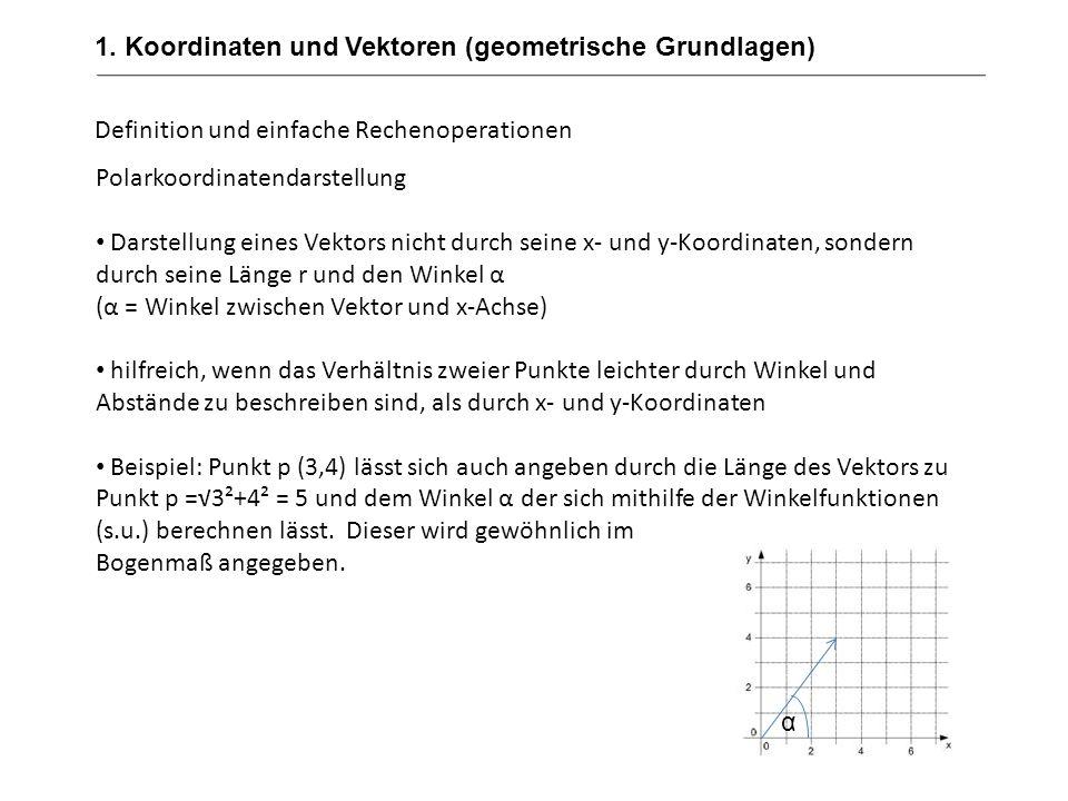 1. Koordinaten und Vektoren (geometrische Grundlagen) Definition und einfache Rechenoperationen Polarkoordinatendarstellung Darstellung eines Vektors