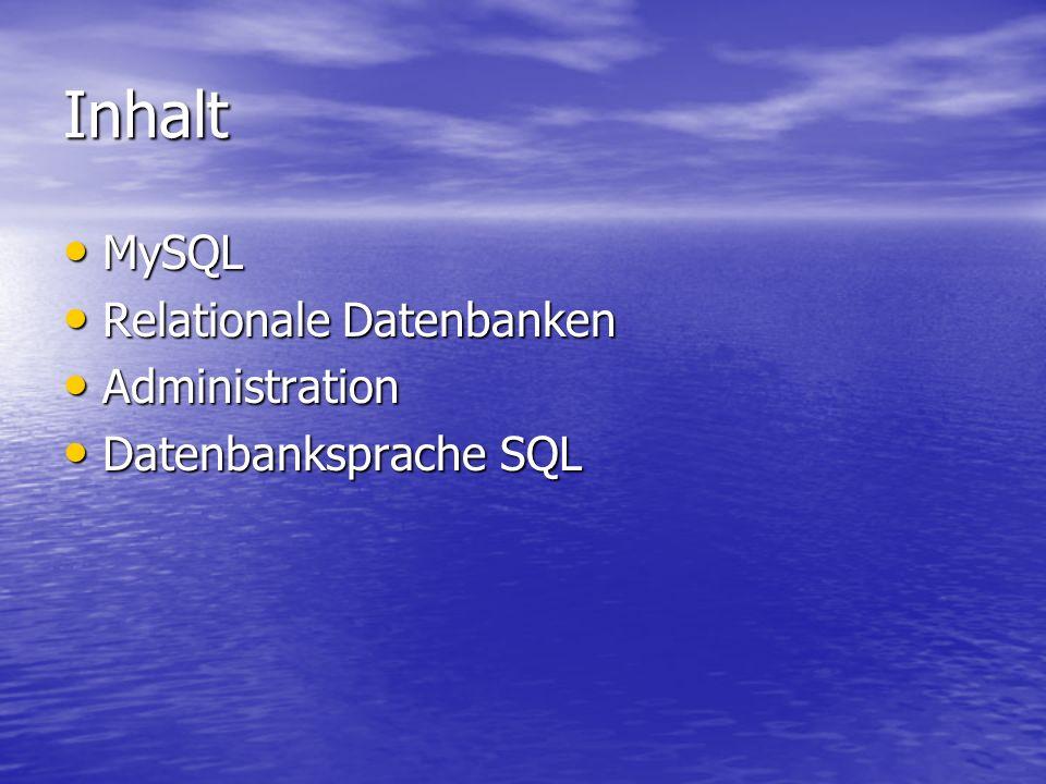 Inhalt MySQL MySQL Relationale Datenbanken Relationale Datenbanken Administration Administration Datenbanksprache SQL Datenbanksprache SQL