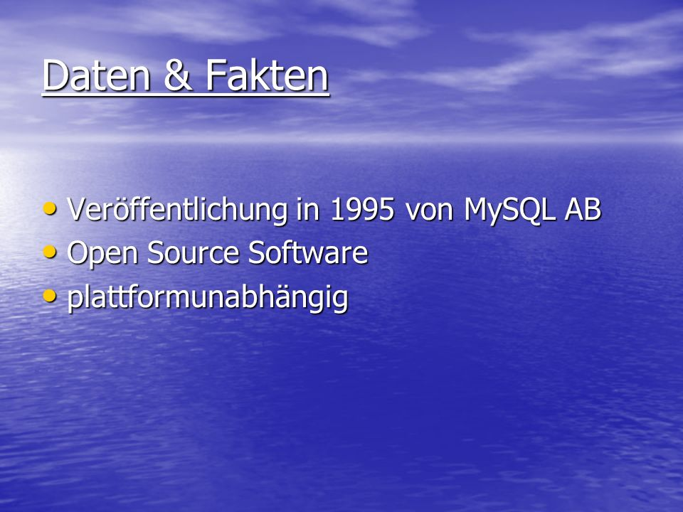 Daten & Fakten Veröffentlichung in 1995 von MySQL AB Veröffentlichung in 1995 von MySQL AB Open Source Software Open Source Software plattformunabhäng